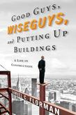 Good Guys, Wiseguys, and Putting Up Buildings