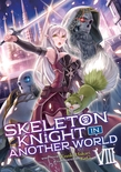 Skeleton Knight in Another World (Light Novel) Vol. 8
