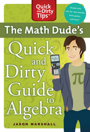 The Math Dude's Quick and Dirty Guide to Algebra