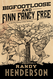 Bigfootloose and Finn Fancy Free by Randy Henderson