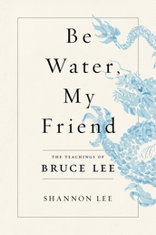 Be Water, My Friend Book Cover - Click to open New Releases panel