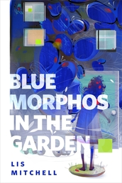 Blue Morphos in the Garden Book Cover - Click to open Coming Soon panel