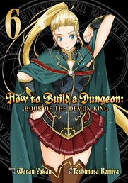 How to Build a Dungeon: Book of the Demon King Vol. 6 Book Cover - Click to open New Releases panel