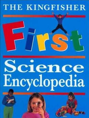 The Kingfisher First Science Encyclopedia