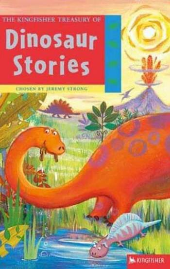 The Kingfisher Treasury of Dinosaur Stories