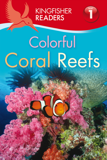 Kingfisher Readers L1: Colorful Coral Reefs