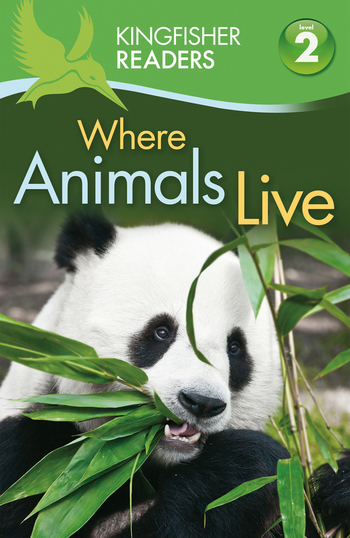 Kingfisher Readers L2: Where Animals Live