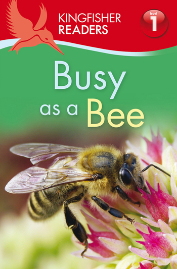 Kingfisher Readers L1: Busy as a Bee