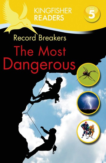 Kingfisher Readers L5: Record Breakers, The Most Dangerous
