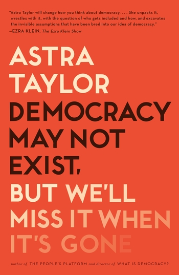 Democracy May Not Exist, but We'll Miss It When It's Gone