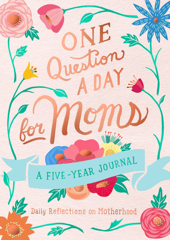 One Question a Day for Moms: Daily Reflections on Motherhood