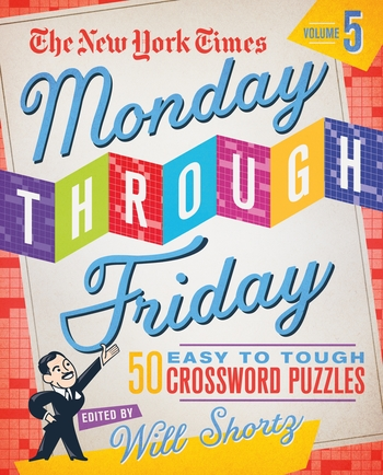 The New York Times Monday Through Friday Easy to Tough Crossword Puzzles Volume 5