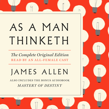 As a Man Thinketh: The Complete Original Edition and Master of Destiny