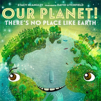 Our Planet! There's No Place Like Earth