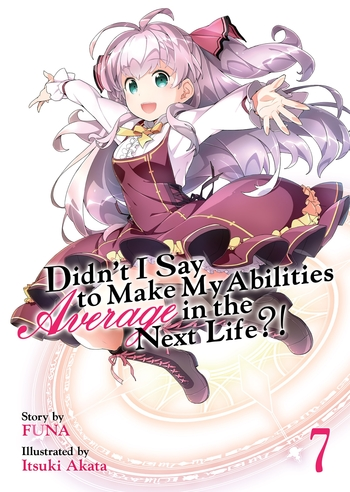 Didn't I Say to Make My Abilities Average in the Next Life?! (Light Novel) Vol. 7